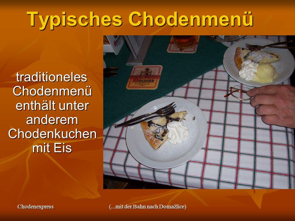 Chodenexpress(...mit der Bahn nach Domažlice) Typisches Chodenmenü traditioneles Chodenmenü enthält unter anderem Chodenkuchen mit Eis traditioneles Chodenmenü enthält unter anderem Chodenkuchen mit Eis