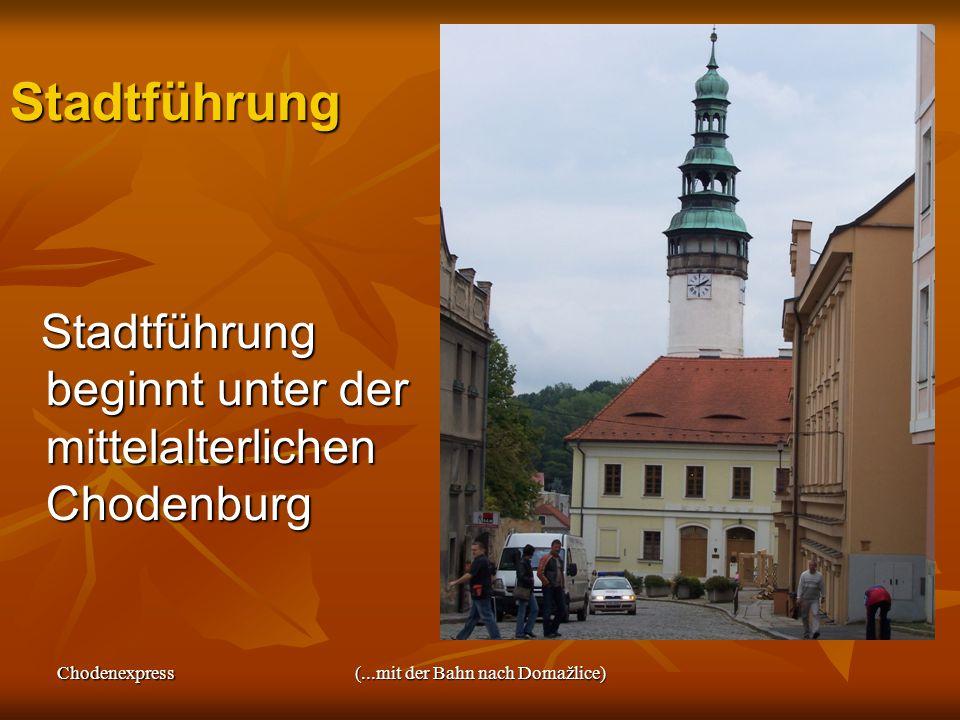 Chodenexpress(...mit der Bahn nach Domažlice) Stadtführung Stadtführung beginnt unter der mittelalterlichen Chodenburg Stadtführung beginnt unter der
