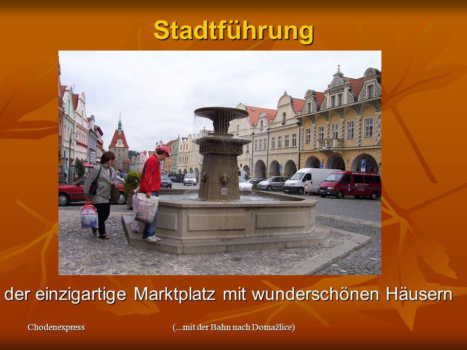 Chodenexpress(...mit der Bahn nach Domažlice)Stadtführung der einzigartige Marktplatz mit wunderschönen Häusern der einzigartige Marktplatz mit wunder
