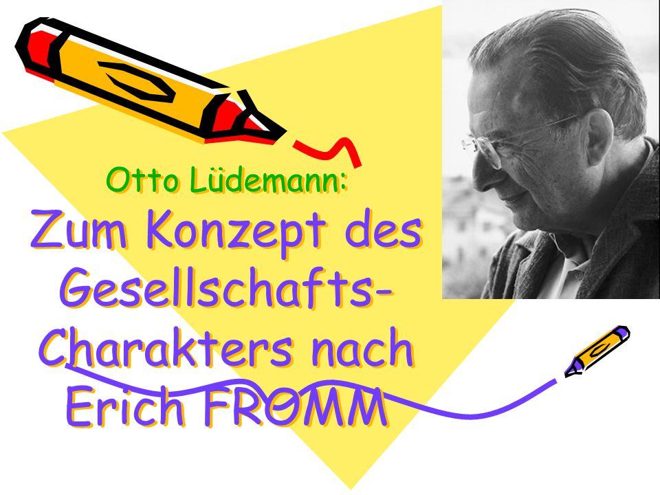 Das Konzept des Gesellschafts-Charakters Kurze biographische Hinweise zu Erich Fromm Erich FROMM, geb.