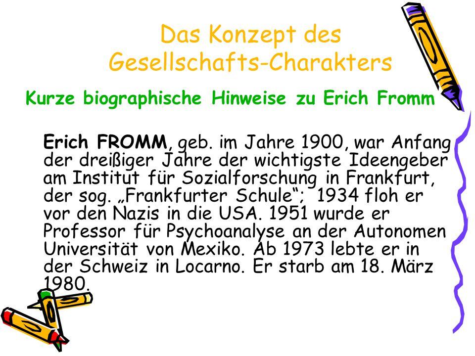 Das Konzept des Gesellschafts-Charakters Kurze biographische Hinweise zu Erich Fromm Erich FROMM, geb. im Jahre 1900, war Anfang der dreißiger Jahre d