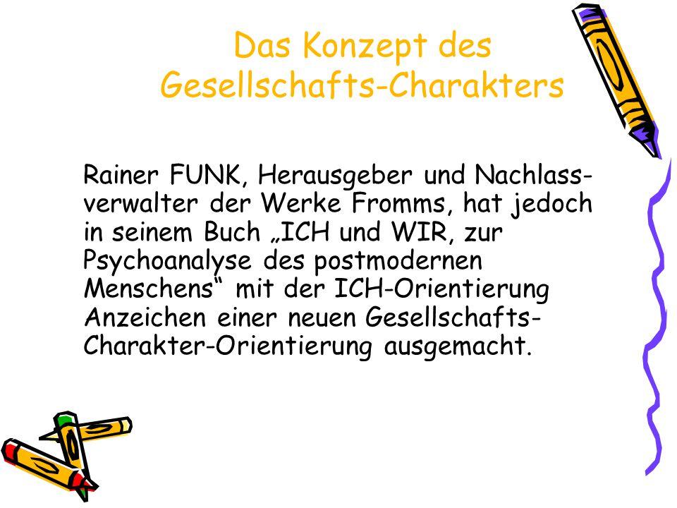 """Das Konzept des Gesellschafts-Charakters Rainer FUNK, Herausgeber und Nachlass- verwalter der Werke Fromms, hat jedoch in seinem Buch """"ICH und WIR, zu"""