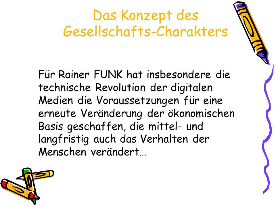 Das Konzept des Gesellschafts-Charakters Für Rainer FUNK hat insbesondere die technische Revolution der digitalen Medien die Voraussetzungen für eine