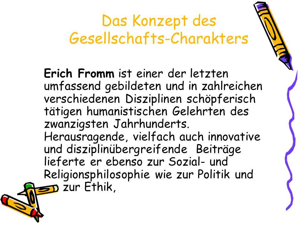 Das Konzept des Gesellschafts-Charakters Erich Fromm ist einer der letzten umfassend gebildeten und in zahlreichen verschiedenen Disziplinen schöpferi
