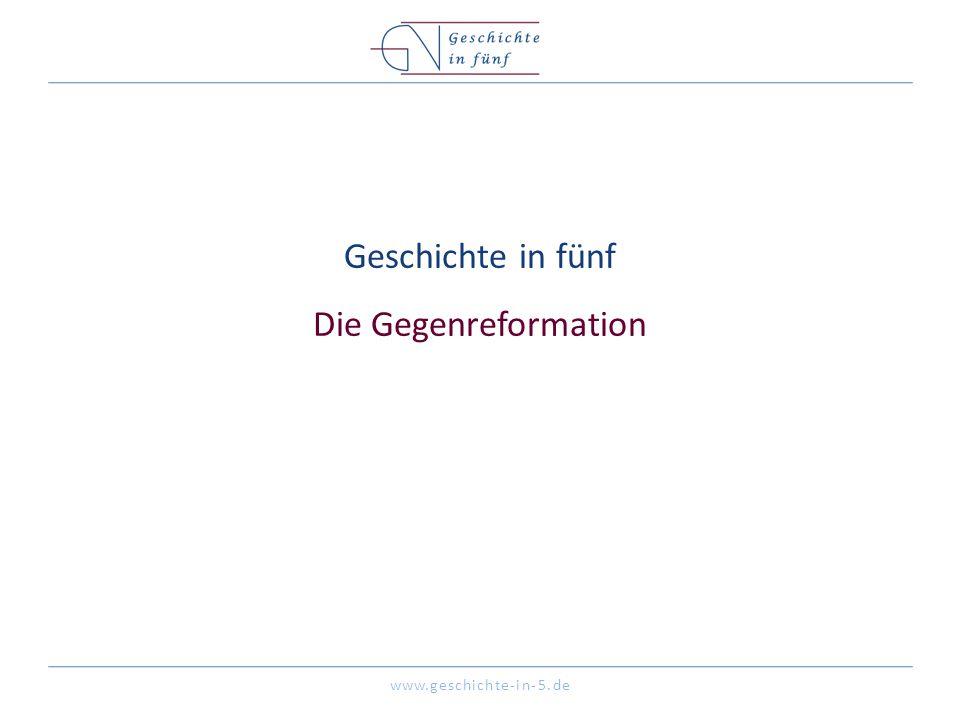 www.geschichte-in-5.de Geschichte in fünf Die Gegenreformation