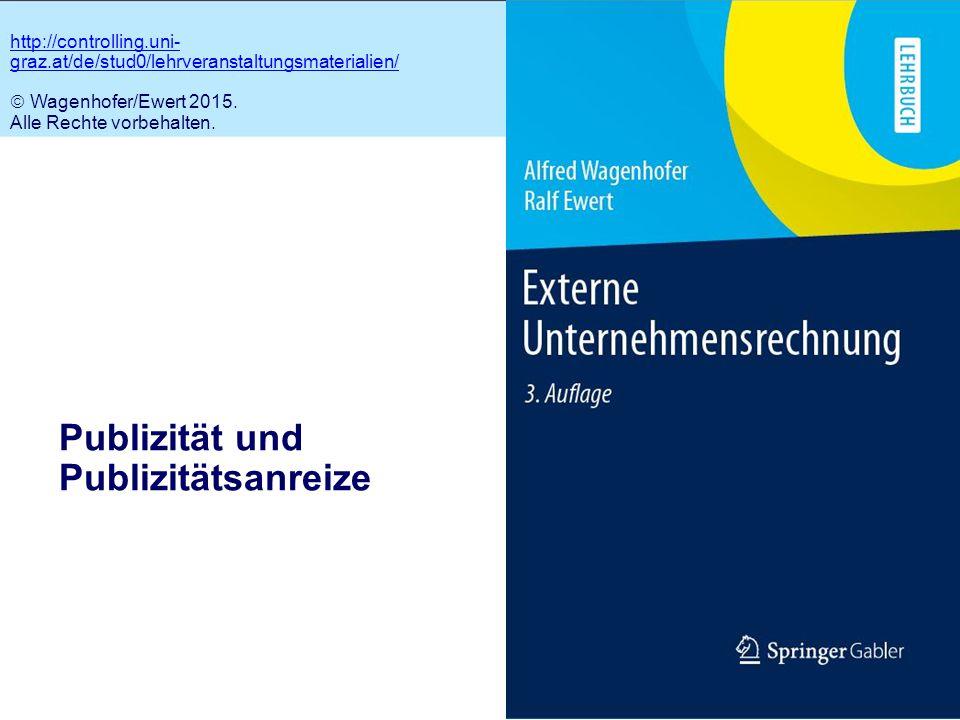 8.1 Publizität und Publizitätsanreize http://controlling.uni- graz.at/de/stud0/lehrveranstaltungsmaterialien/  Wagenhofer/Ewert 2015. Alle Rechte vor