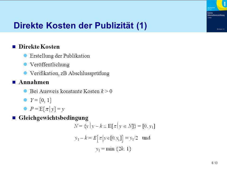 8.13 Direkte Kosten der Publizität (1) n Direkte Kosten Erstellung der Publikation Veröffentlichung Verifikation, zB Abschlussprüfung n Annahmen Bei A