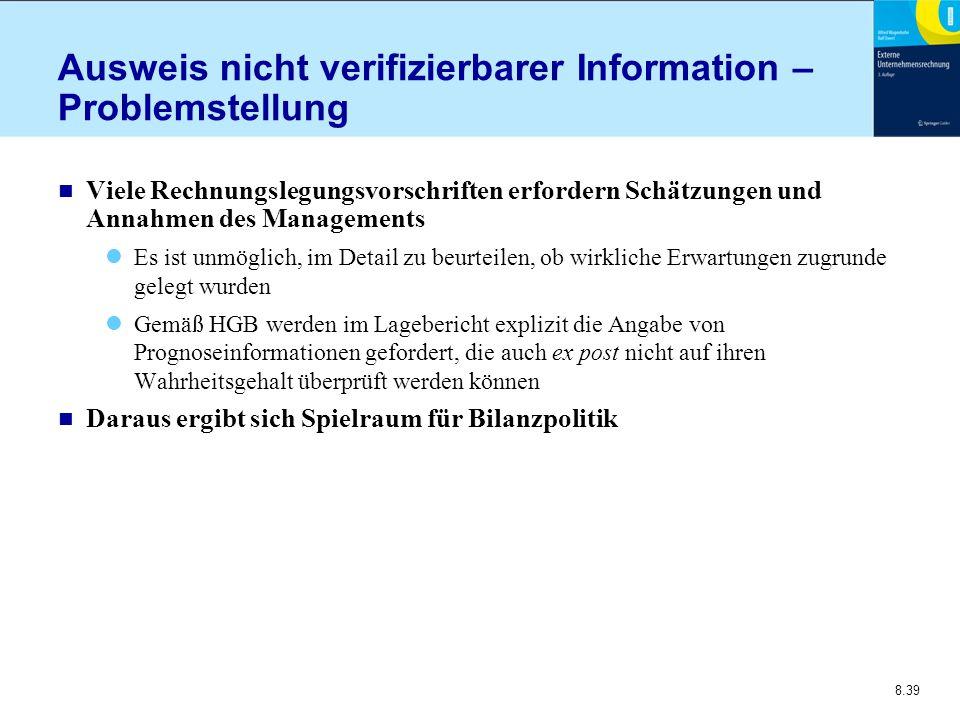 8.39 Ausweis nicht verifizierbarer Information – Problemstellung n Viele Rechnungslegungsvorschriften erfordern Schätzungen und Annahmen des Manage