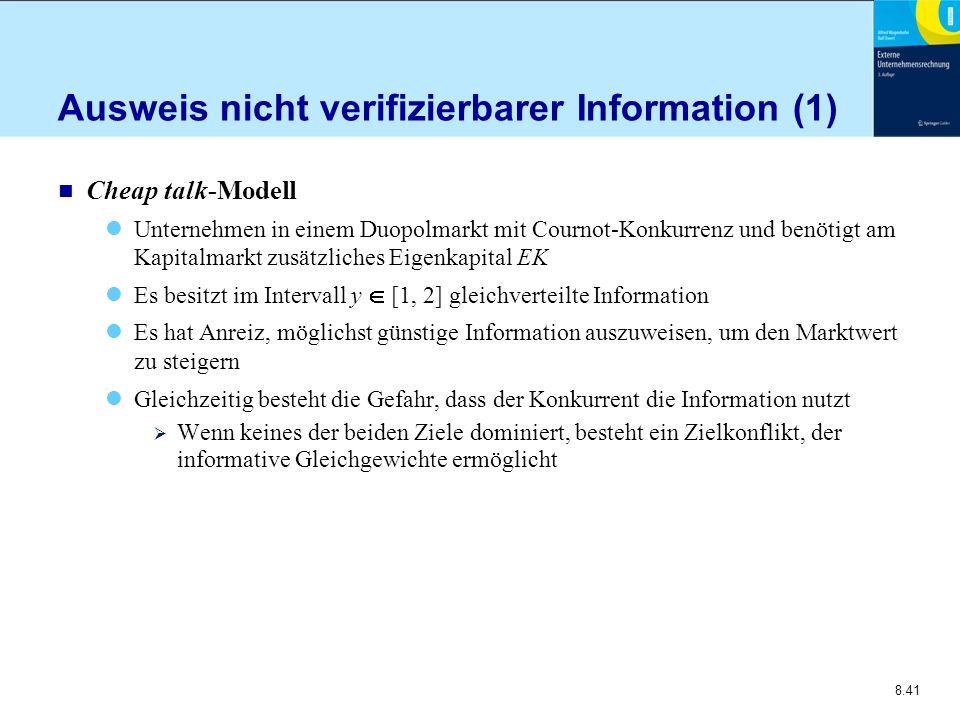8.41 Ausweis nicht verifizierbarer Information (1) n Cheap talk-Modell Unternehmen in einem Duopolmarkt mit Cournot-Konkurrenz und benötigt am Kapita