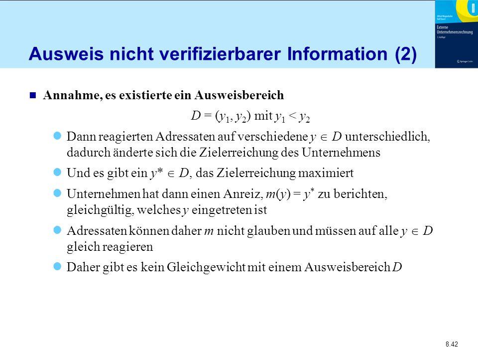 8.42 Ausweis nicht verifizierbarer Information (2) n Annahme, es existierte ein Ausweisbereich D = (y 1, y 2 ) mit y 1 < y 2 Dann reagierten Adressate