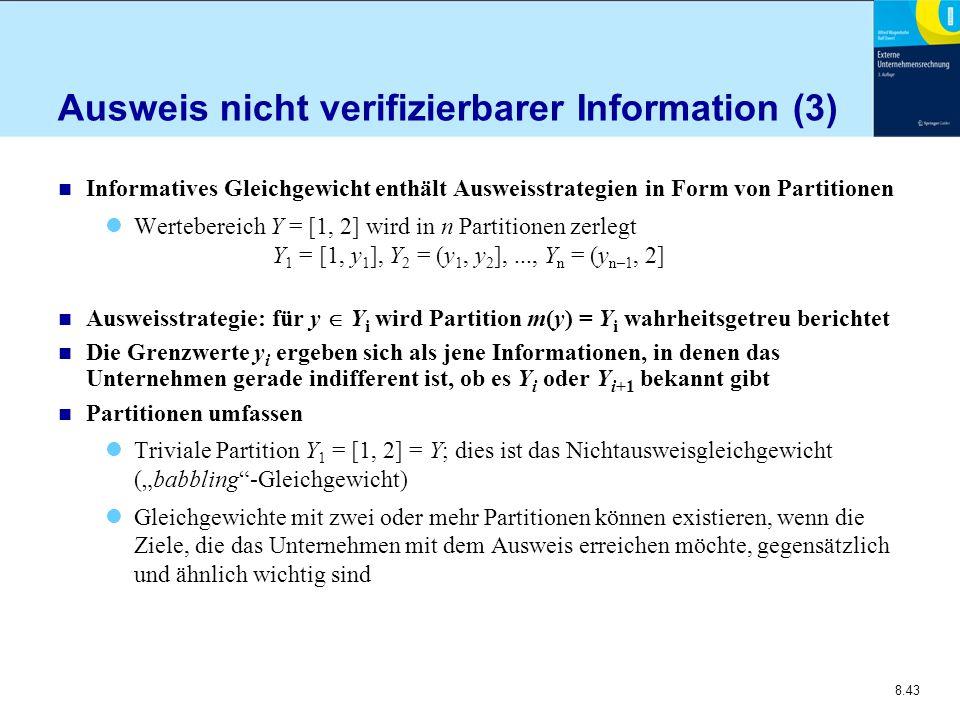 8.43 Ausweis nicht verifizierbarer Information (3) n Informatives Gleichgewicht enthält Ausweisstrategien in Form von Partitionen Wertebereich Y = [1,