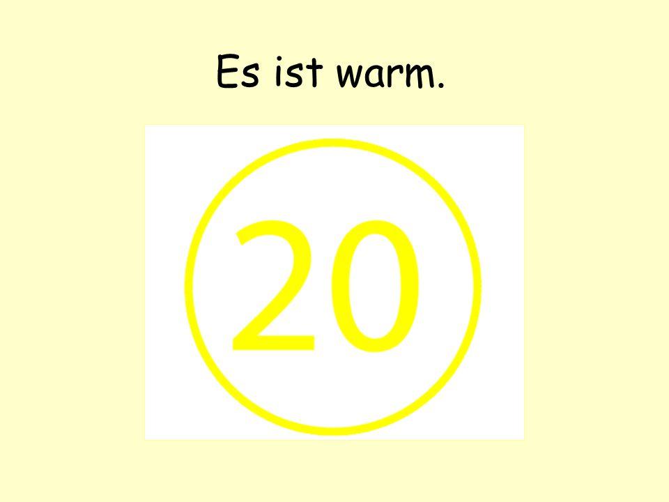 Es ist warm.