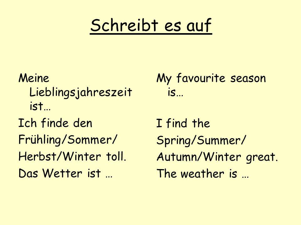Schreibt es auf Meine Lieblingsjahreszeit ist… Ich finde den Frühling/Sommer/ Herbst/Winter toll. Das Wetter ist … My favourite season is… I find the