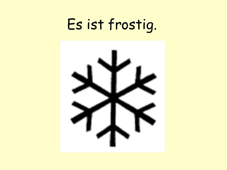 Es ist frostig.