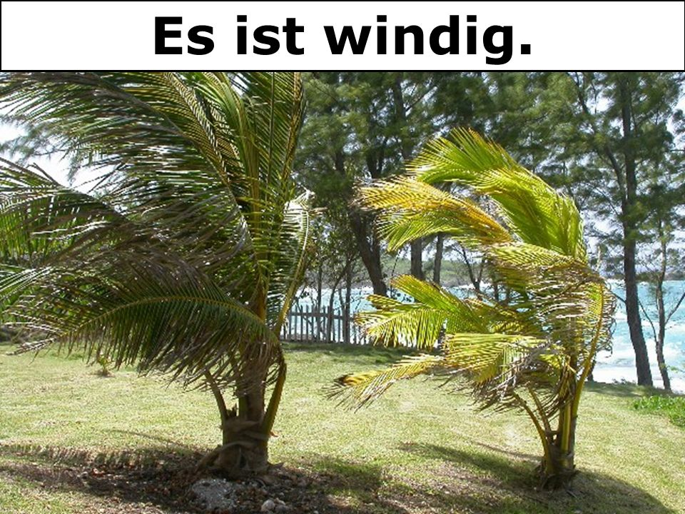 Es ist windig.