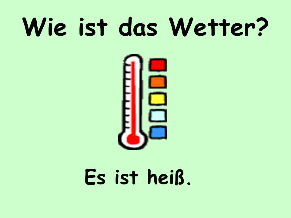 Wie ist das Wetter? Es ist warm.