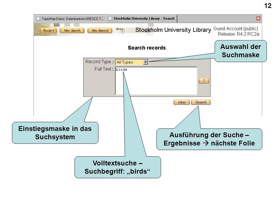 """12 Einstiegsmaske in das Suchsystem Volltextsuche – Suchbegriff: """"birds Ausführung der Suche – Ergebnisse  nächste Folie Auswahl der Suchmaske"""