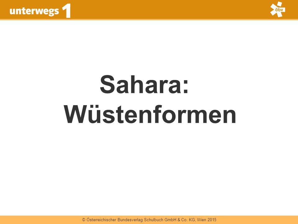 © Österreichischer Bundesverlag Schulbuch GmbH & Co. KG, Wien 2015 Sahara: Wüstenformen