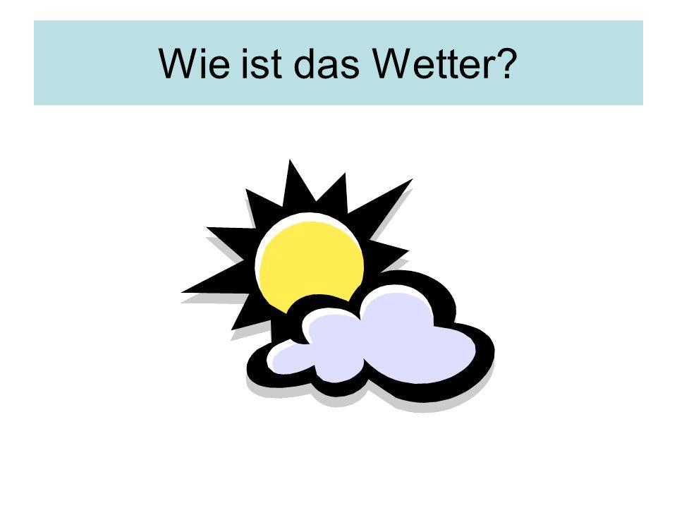 Bildet die Sätze: 1.Es ist… 2.Das Wetter ist noch… 3.
