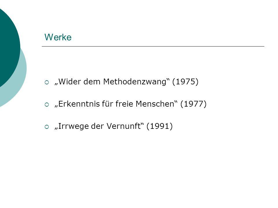 """Werke  """"Wider dem Methodenzwang"""" (1975)  """"Erkenntnis für freie Menschen"""" (1977)  """"Irrwege der Vernunft"""" (1991)"""