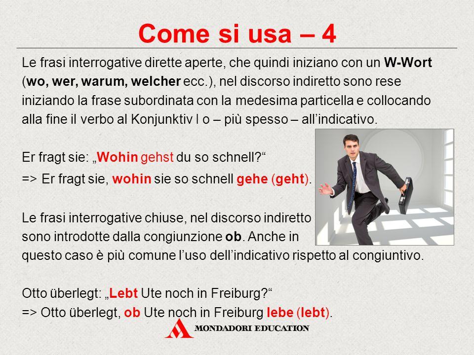 Come si usa – 4 Le frasi interrogative dirette aperte, che quindi iniziano con un W-Wort (wo, wer, warum, welcher ecc.), nel discorso indiretto sono r