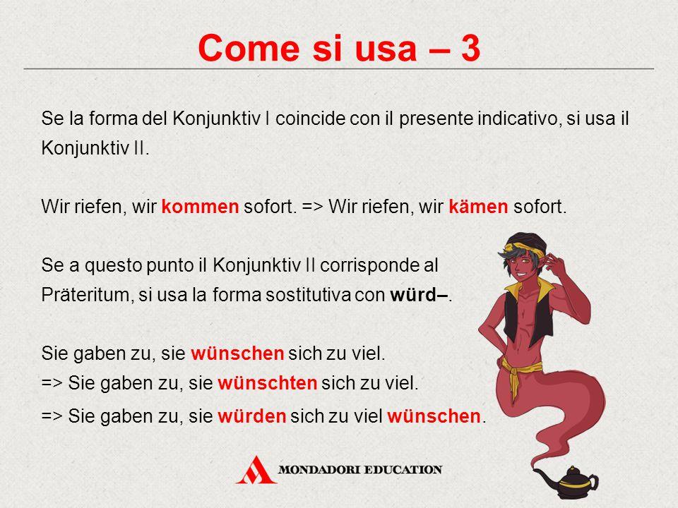 Come si usa – 4 Le frasi interrogative dirette aperte, che quindi iniziano con un W-Wort (wo, wer, warum, welcher ecc.), nel discorso indiretto sono rese iniziando la frase subordinata con la medesima particella e collocando alla fine il verbo al Konjunktiv I o – più spesso – all'indicativo.