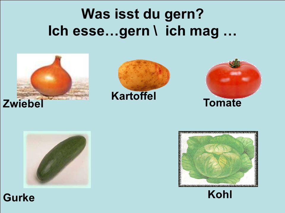 Was isst du gern? Ich esse…gern \ ich mag … Zwiebel Kartoffel Tomate Gurke Kohl
