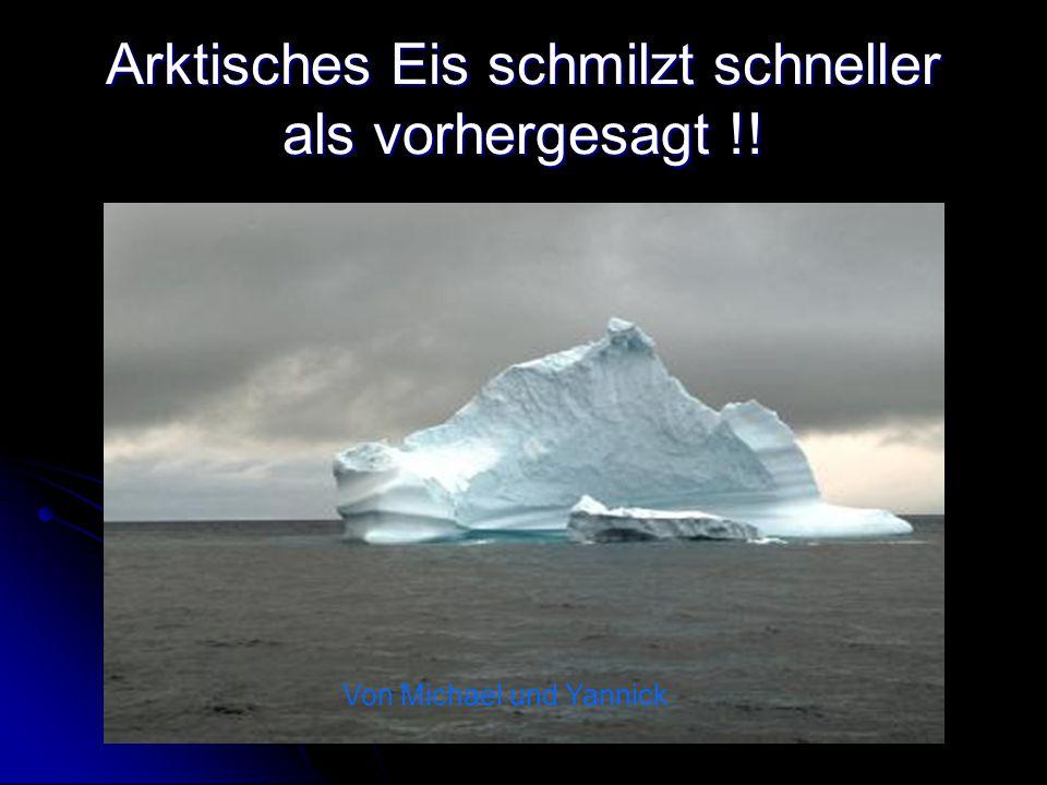 Arktisches Eis schmilzt schneller als vorhergesagt !! Von Michael und Yannick