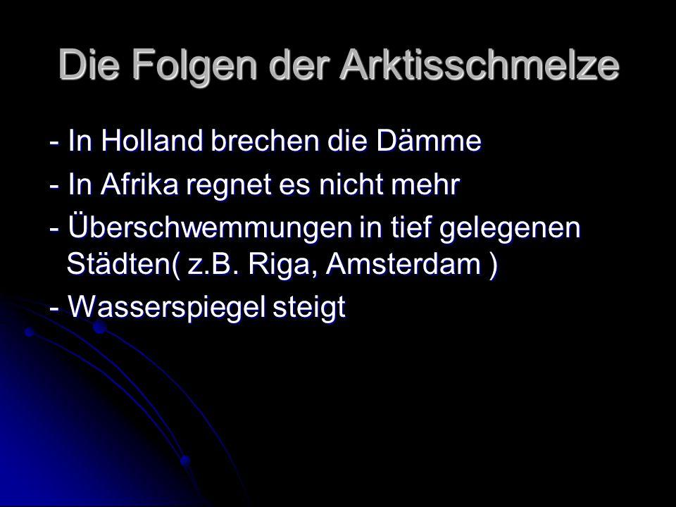 Die Folgen der Arktisschmelze - In Holland brechen die Dämme - In Holland brechen die Dämme - In Afrika regnet es nicht mehr - In Afrika regnet es nic