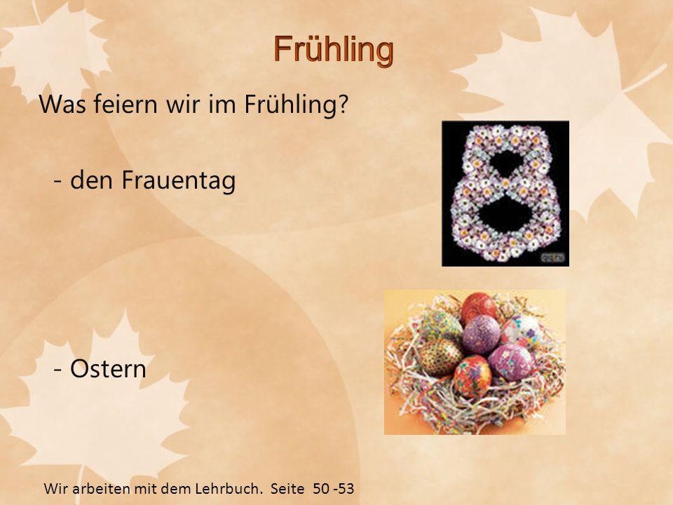 Was feiern wir im Frühling? - den Frauentag - Ostern Wir arbeiten mit dem Lehrbuch. Seite 50 -53
