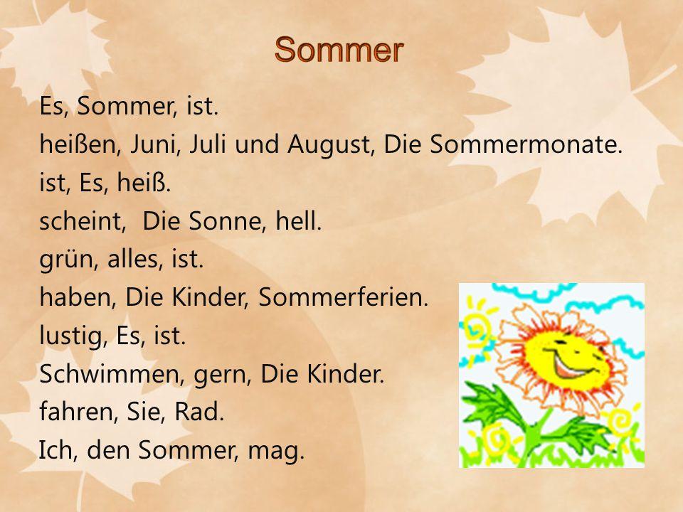 Es, Sommer, ist. heißen, Juni, Juli und August, Die Sommermonate. ist, Es, heiß. scheint, Die Sonne, hell. grün, alles, ist. haben, Die Kinder, Sommer