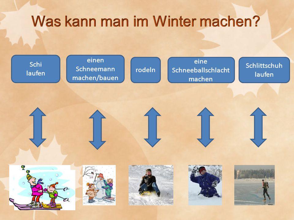 Schi laufen einen Schneemann machen/bauen rodeln eine Schneeballschlacht machen Schlittschuh laufen