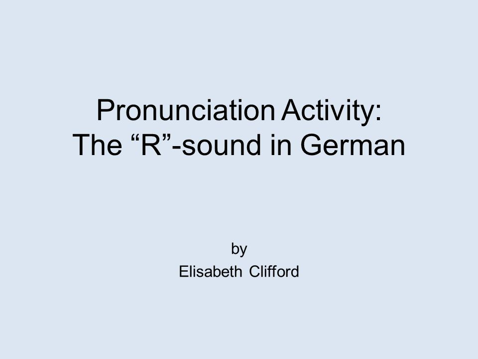 Pronunciation Activity: The R -sound in German by Elisabeth Clifford
