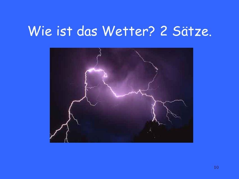10 Wie ist das Wetter? 2 Sätze.