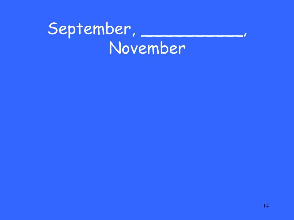 14 September, __________, November