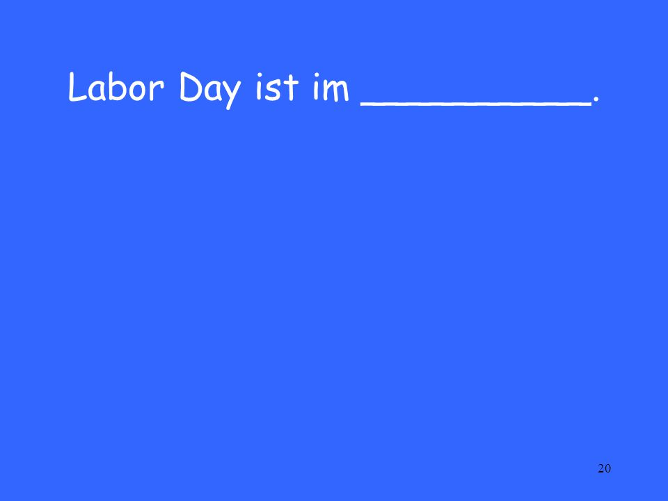 20 Labor Day ist im __________.