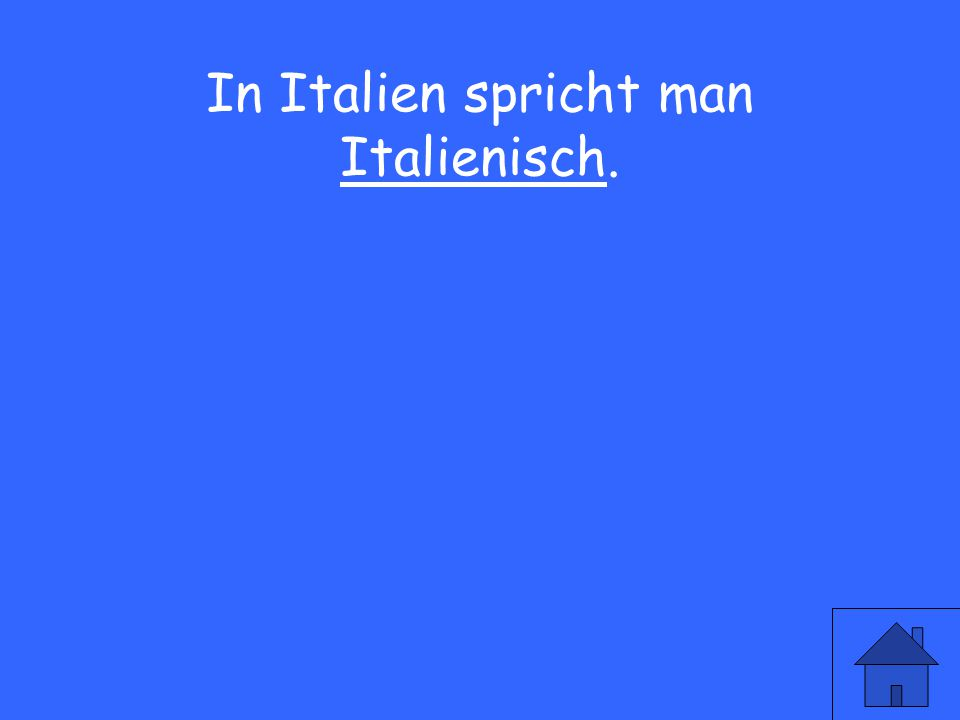 33 In Italien spricht man Italienisch.