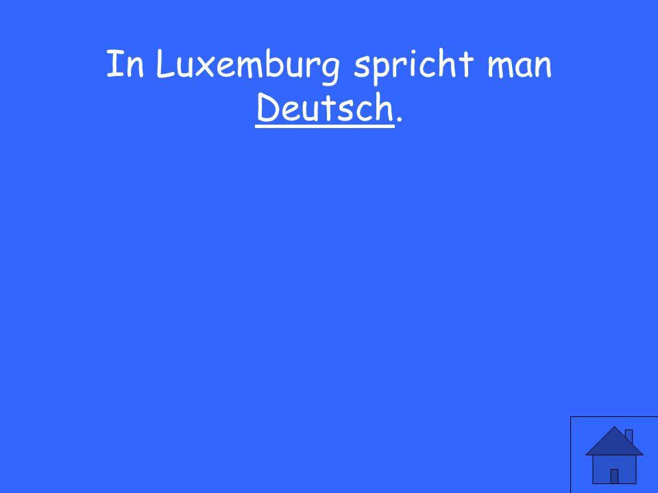 39 In Luxemburg spricht man Deutsch.