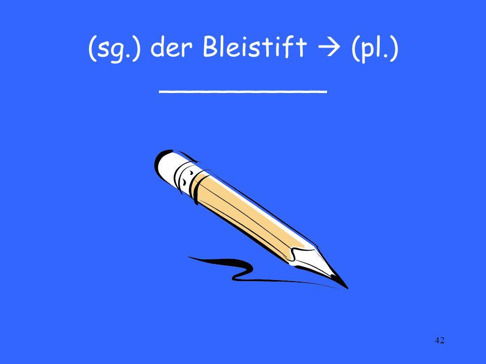 42 (sg.) der Bleistift  (pl.) __________