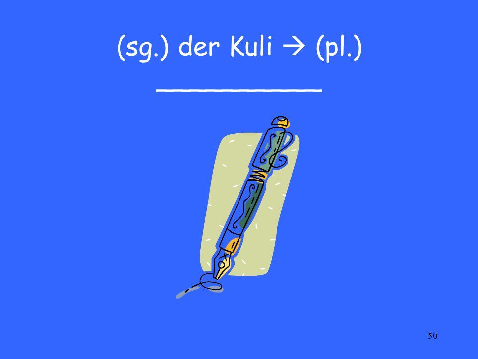 50 (sg.) der Kuli  (pl.) __________