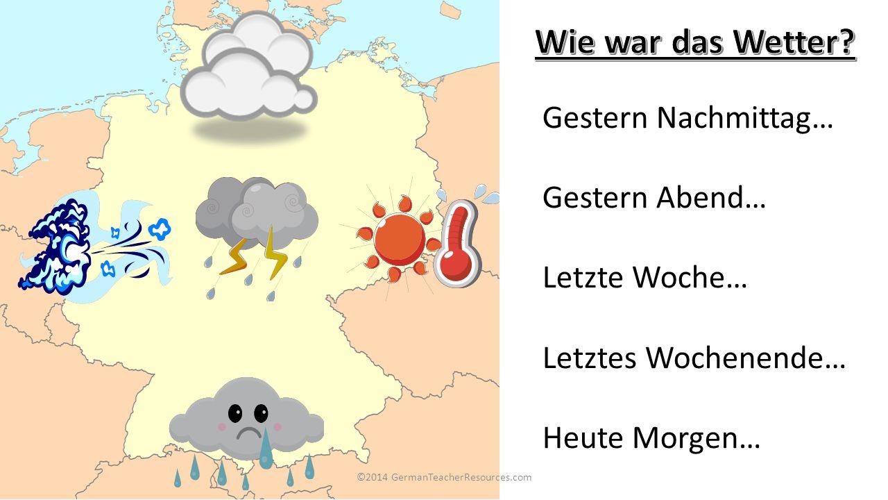 ©2014 GermanTeacherResources.com Gestern Nachmittag… Gestern Abend… Letzte Woche… Letztes Wochenende… Heute Morgen…
