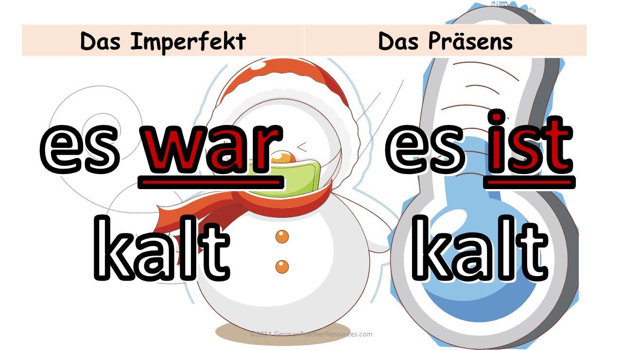 ©2014 GermanTeacherResources.com Das Perfekt/ImperfektDas Präsens es regnet es schneit es war windig es ist kalt es hat gedonnert und geblitzt es ist bewölkt es hat geschneit es war eisig