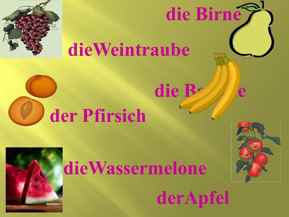 die Birne derApfel dieWeintraube dieWassermelone der Pfirsich die Banane