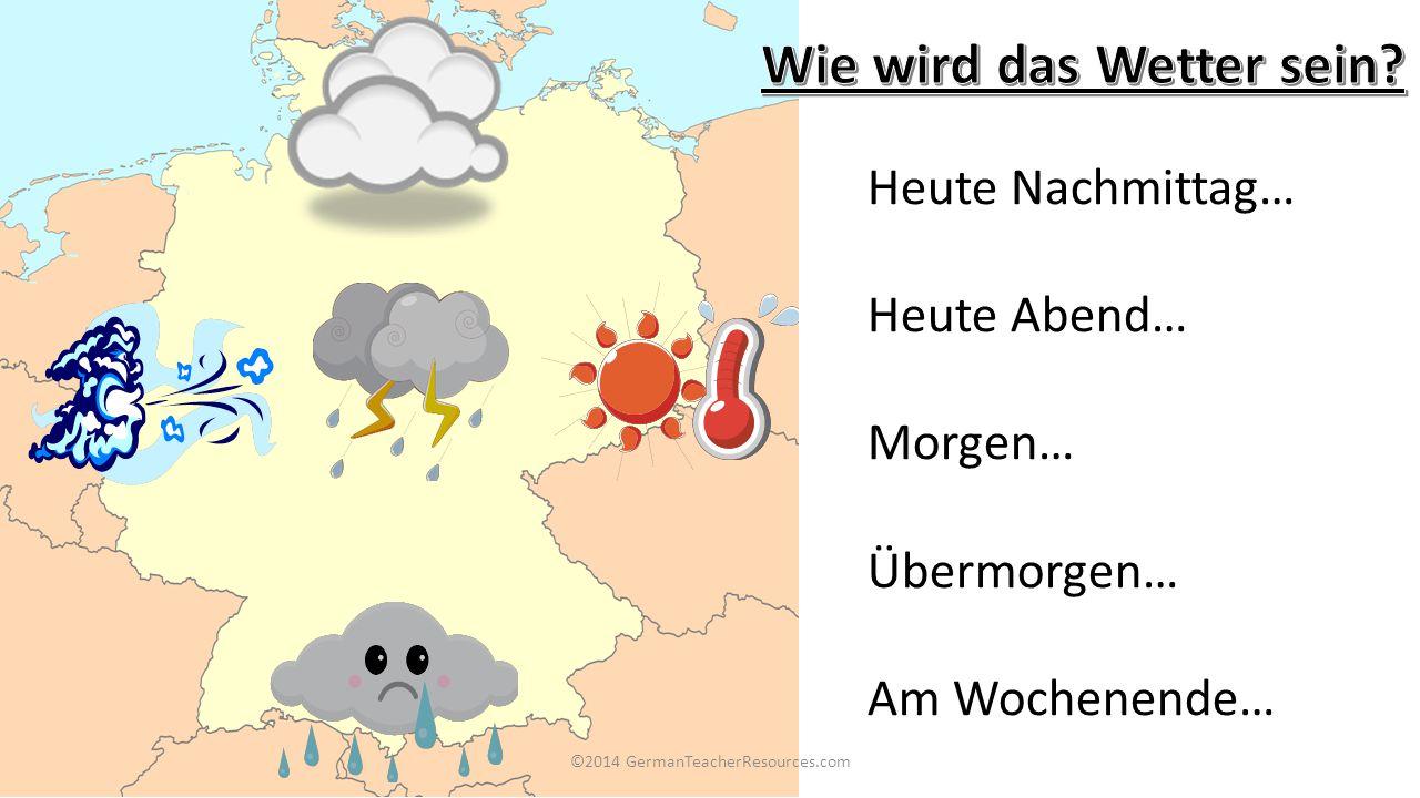©2014 GermanTeacherResources.com Heute Nachmittag… Heute Abend… Morgen… Übermorgen… Am Wochenende…