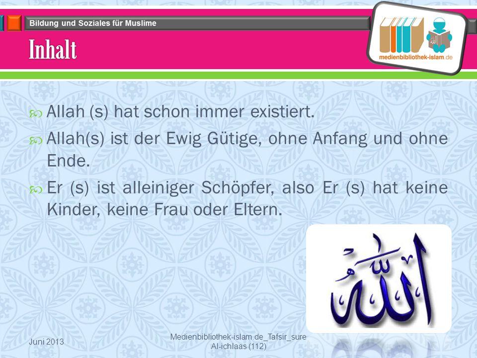  Allah (s) hat schon immer existiert. Allah(s) ist der Ewig Gütige, ohne Anfang und ohne Ende.