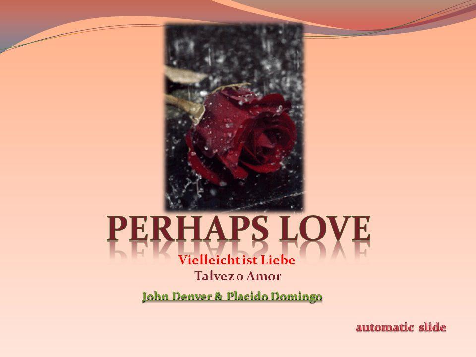 Vielleicht ist Liebe Talvez o Amor John Denver & Placido Domingo John Denver & Placido Domingo