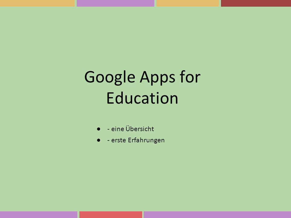 Google Apps for Education ●- eine Übersicht ●- erste Erfahrungen