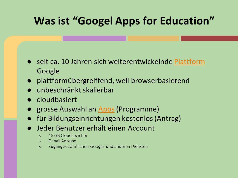 """Was ist """"Googel Apps for Education"""" ● seit ca. 10 Jahren sich weiterentwickelnde Plattform GooglePlattform ● plattformübergreiffend, weil browserbasie"""