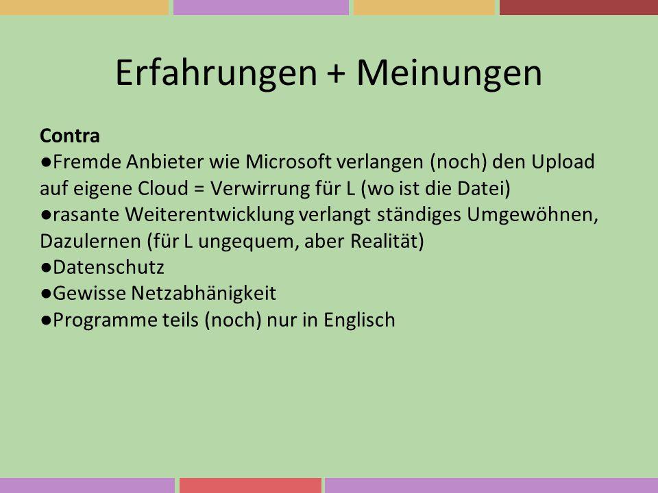 Erfahrungen + Meinungen Contra ● Fremde Anbieter wie Microsoft verlangen (noch) den Upload auf eigene Cloud = Verwirrung für L (wo ist die Datei) ● ra