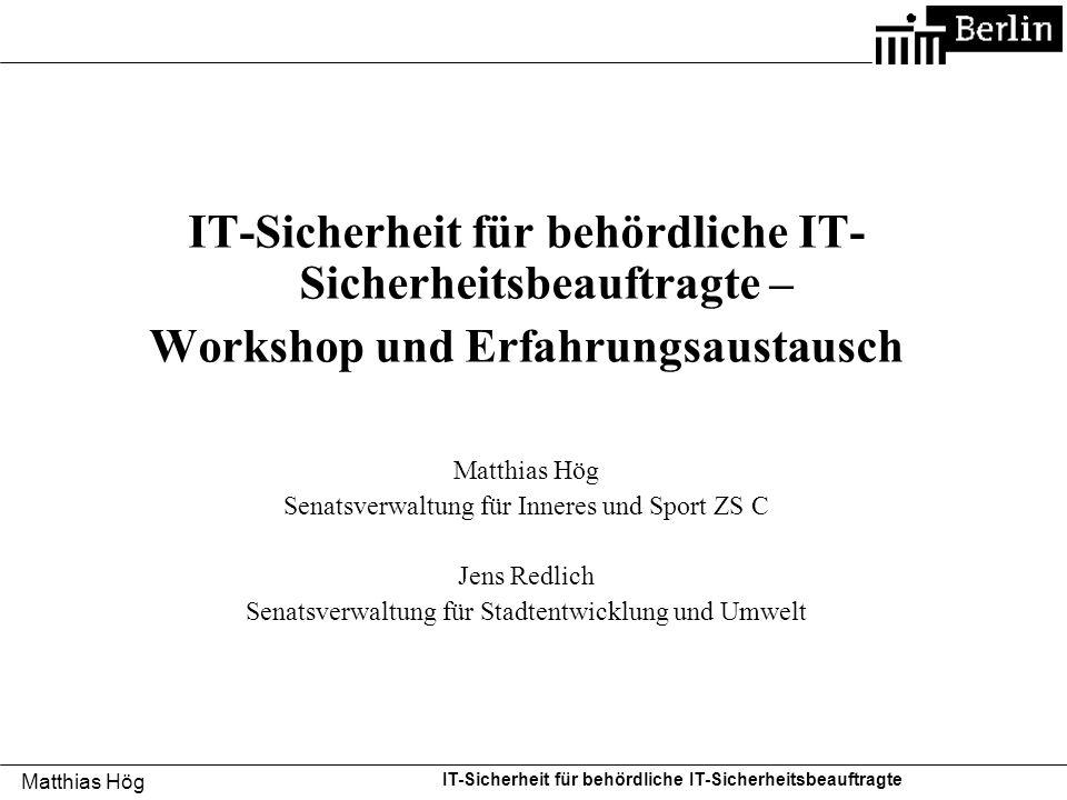 Matthias Hög IT-Sicherheit für behördliche IT-Sicherheitsbeauftragte IT-Sicherheit für behördliche IT- Sicherheitsbeauftragte – Workshop und Erfahrung